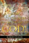 When God the Son Became the Son of God - Robert Fuller