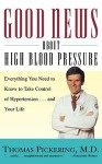 Good News About High Blood Pressure: Everything You Need to Know to Take Control of Hypertension...and Your Life - Thomas Pickering