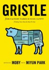 Gristle: from Factory Farms to Food Safety (Thinking Twice About the Meat We Eat) - Moby, Miyun Park, Miyun Park