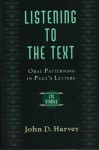 Listening to the Text: Oral Patterning in Paul's Letters - John D. Harvey