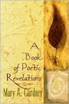 A Book of Poetic Revelations - Mary A. Gardner