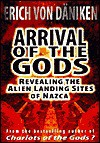 Arrival of the Gods: Revealing the Alien Landing Sites of Nazca - Erich von Däniken