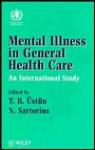 Mental Illness In General Health Care: An International Study - Norman Sartorius, T. B. Üstürn