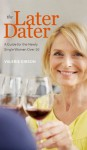 The Later Dater: A Guide for the Newly Single Woman Over 50 - Valerie Gibson
