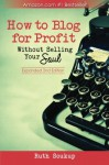 How To Blog For Profit: Without Selling Your Soul - Ruth Soukup