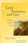 Grief, Transition, and Loss: A Pastor's Practical Guide (Creative Pastoral Care & Counseling) - Wayne Edward Oates
