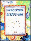 Involving Dissolving: Grades 1-3 with Modifications for K - Lisa Klofkorn, Lincoln Bergman, Kay Fairwell, Richard Hoyt