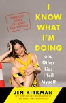 I Know What I'm Doing -- and Other Lies I Tell Myself: Dispatches from a Life Under Construction - Jen Kirkman
