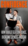 Confidence: How To Be, Feel, And Act Unstoppable Around Women (self help books, self esteem, motivational books, self confidence) - Brian Lee