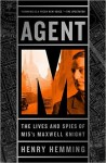Agent M: The Lives and Spies of MI5's Maxwell Knight - Henry Hemming