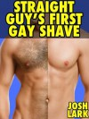 Straight Guy's First Gay Shave (An M/m Body Shaving and Anal Sex Story) - Josh Lark