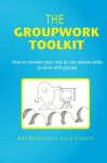The Groupwork Toolkit: How to convert your one to one advice skills to work with groups - Ann Reynolds, Julie Cooper