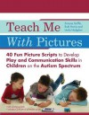 Teach Me with Pictures: 40 Fun Picture Scripts to Develop Play and Communication Skills in Children on the Autism Spectrum - Simone Griffin, Ruth Harris, Linda Hodgdon, Ralph Butler