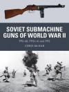 Soviet Submachine Guns of World War II: Ppd-40, Ppsh-41 and Pps - Chris McNab
