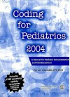 Coding for Pediatrics: A Manual for Pediatric Documentation and Reimbursement, 2004 - Committee on Coding and Nomenclature