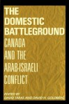 Domestic Battleground: Canada and the Arab-Israeli Conflict - David Taras, David E. Goldberg