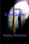Time Everlastin' - Mickee Madden