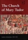 The Church of Mary Tudor (Catholic Christendom, 1300-1700) - Eamon Duffy, David Loades