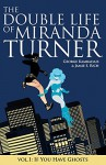The Double Life of Miranda Turner Volume 1: If You Have Ghosts - George Kambadais, Paulina Ganucheau, Jamie S. Rich