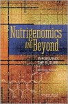 Nutrigenomics and Beyond: Informing the Future - Workshop Summary - Robert Pool