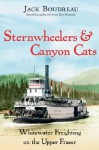 Sternwheelers and Canyon Cats: Whitewater Freighting on the Upper Fraser - Jack Boudreau, Mike Nash