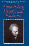 Anthropology, History, and Education - Immanuel Kant, Robert B Louden, Gunter Zoller