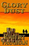 Glory Dust (A Chaney Brothers Western Book 1) - Robert Vaughan