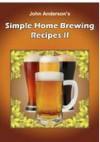 Simple Home Brewing Recipes II (John Anderson's) - John Anderson