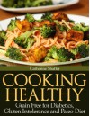 Cooking Healthy: Grain Free for Diabetics, Gluten Intolerance and Paleo Diet - Catherine Shaffer