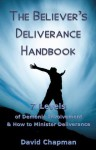 The Believer's Deliverance Handbook: 7 Levels of Demonic Involvement and How to Minister Deliverance - David Chapman