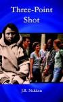 Three-Point Shot - J.R. Nakken