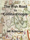 The Fish Road to Constantinople - Michael Robinson