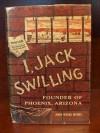 I, JACK SWILLING Founder of Phoenix, Arizona - John Myers Myers