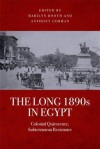 The Long 1890s in Egypt: Colonial Quiescence, Subterranean Resistance - Marilyn Booth