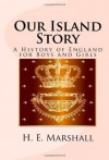 Our Island Story: A History of England for Boys and Girls - H.E. Marshall