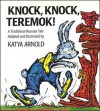 Knock, Knock Teremok!: A Traditional Russian Tale - Katya Arnold