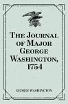 The Journal of Major George Washington, 1754 - George Washington
