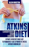 ATKINS DIET CARBOHYDRATE GRAM COUNTER: LOW CARB DIET: Ultimate Atkins Diet Made Easy (Secrets To Weight Loss Using Low Carbohydrate Diet, Low Cholesterol ... Low Cholesterol Weight Loss Diet) - Allen Houston