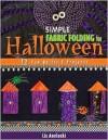 Simple Fabric Folding for Halloween: 12 Fun Quilts & Projects - Liz Aneloski, Liz Aneloski Publishing