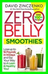 Zero Belly Smoothies: Lose up to 16 Pounds in 14 Days and Sip Your Way to A Lean & Healthy You! - David Zinczenko