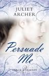 Persuade Me - Juliet Archer