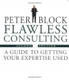 Flawless Consulting: A Guide to Getting Your Expertise Used - Peter Block
