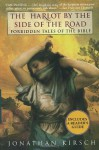 The Harlot by the Side of the Road: Forbidden Tales of the Bible - Jonathan Kirsch