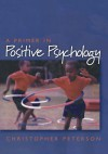 A Primer in Positive Psychology (Oxford Positive Psychology Series) - Christopher Peterson