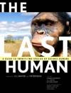 The Last Human: A Guide to Twenty-Two Species of Extinct Humans - Esteban Sarmiento, Viktor Deak, Esteban Sarmiento, Richard Milner, Ian Tattersall, Meave Leakey, Donald C. Johanson