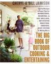 The Big Book of Outdoor Cooking and Entertaining: Spirited Recipes and Expert Tips for Barbecuing, Charcoal and Gas Grilling, Rotisserie Roasting, Smoking, Deep-Frying, and Making Merry - Cheryl Alters Jamison, Bill Jamison