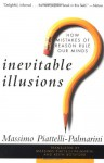 Inevitable Illusions: How Mistakes of Reason Rule Our Minds - Massimo Piattelli-Palmarini