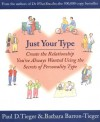 Just Your Type: Create the Relationship You've Always Wanted Using the Secrets of Personality Type - Paul D. Tieger, Barbara Barron-Tieger