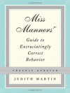 Miss Manners' Guide to Excruciatingly Correct Behavior - Judith Martin, Gloria Kamen