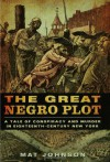 The Great Negro Plot: A Tale of Conspiracy and Murder in Eighteenth-Century New York - Mat Johnson